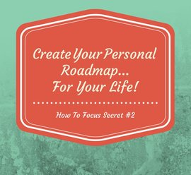 How To Focus Quote #2: Create A Personal Roadmap - For Your Life